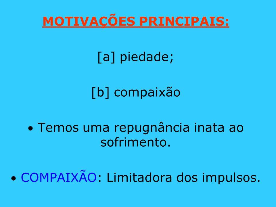 MOTIVAÇÕES PRINCIPAIS: [a] piedade; [b] compaixão